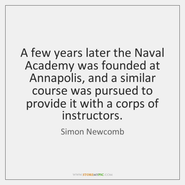 A few years later the Naval Academy was founded at Annapolis, and ...