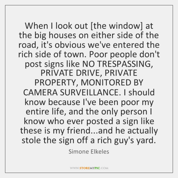 When I look out [the window] at the big houses on either ...
