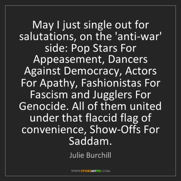 Julie Burchill: May I just single out for salutations, on the 'anti-war'...