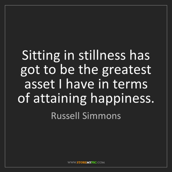 Russell Simmons: Sitting in stillness has got to be the greatest asset...