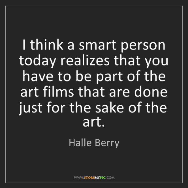 Halle Berry: I think a smart person today realizes that you have to...