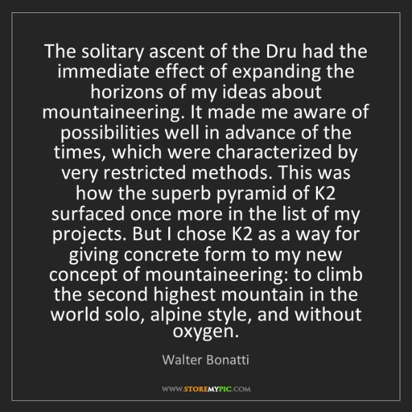 Walter Bonatti: The solitary ascent of the Dru had the immediate effect...