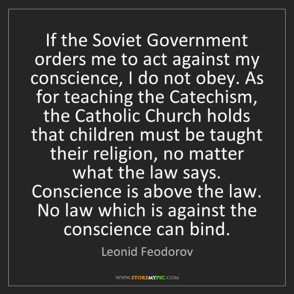Leonid Feodorov: If the Soviet Government orders me to act against my...