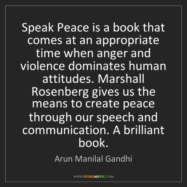 Arun Manilal Gandhi: Speak Peace is a book that comes at an appropriate time...