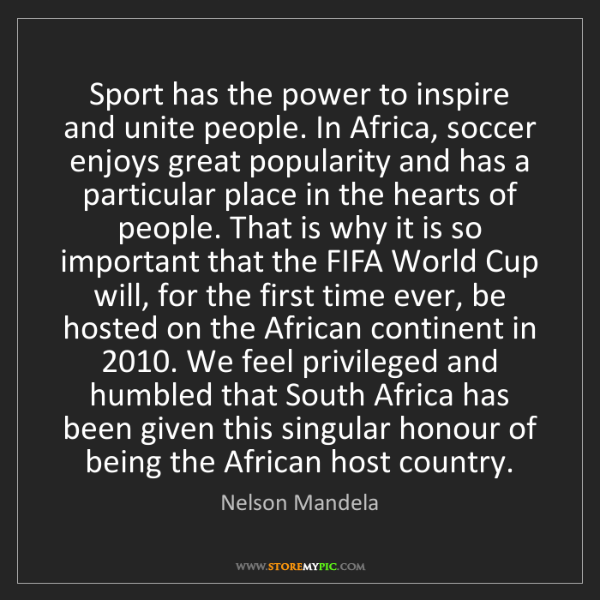 Nelson Mandela: Sport has the power to inspire and unite people. In Africa,...