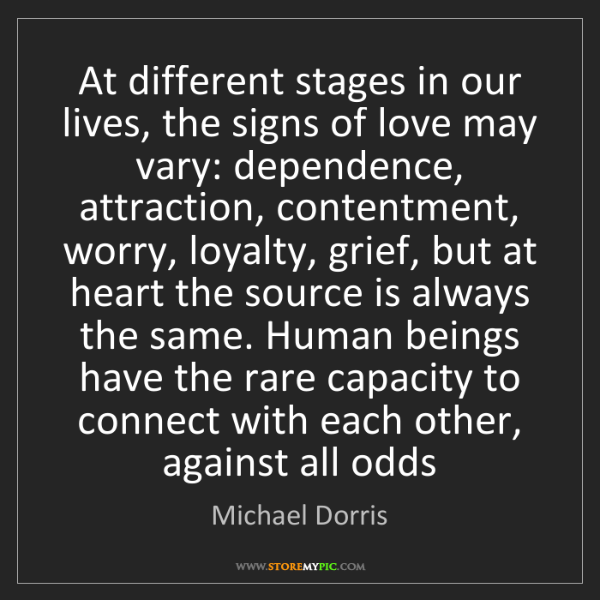 Michael Dorris: At different stages in our lives, the signs of love may...