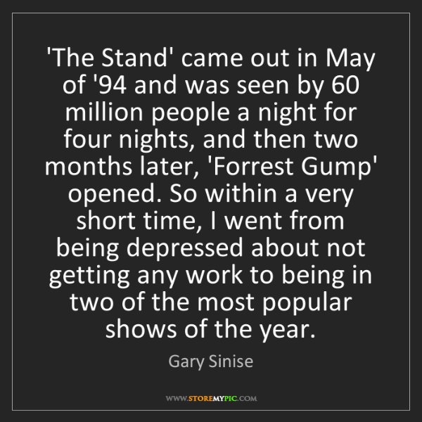 Gary Sinise: 'The Stand' came out in May of '94 and was seen by 60...