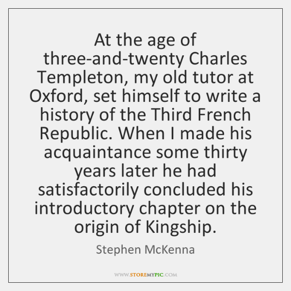 At the age of three-and-twenty Charles Templeton, my old tutor at Oxford, ...