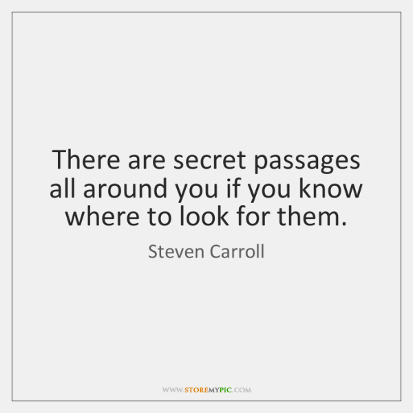There are secret passages all around you if you know where to ...