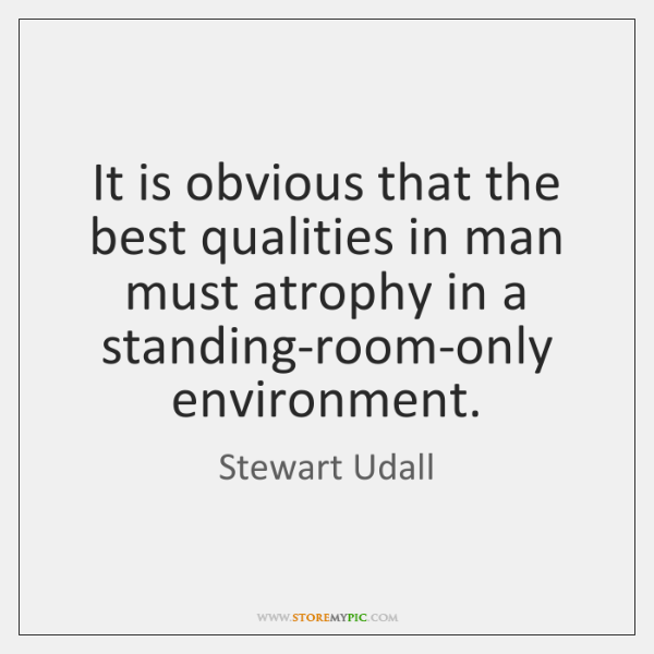 It is obvious that the best qualities in man must atrophy in ...