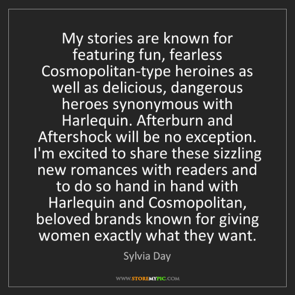 Sylvia Day: My stories are known for featuring fun, fearless Cosmopolitan-type...