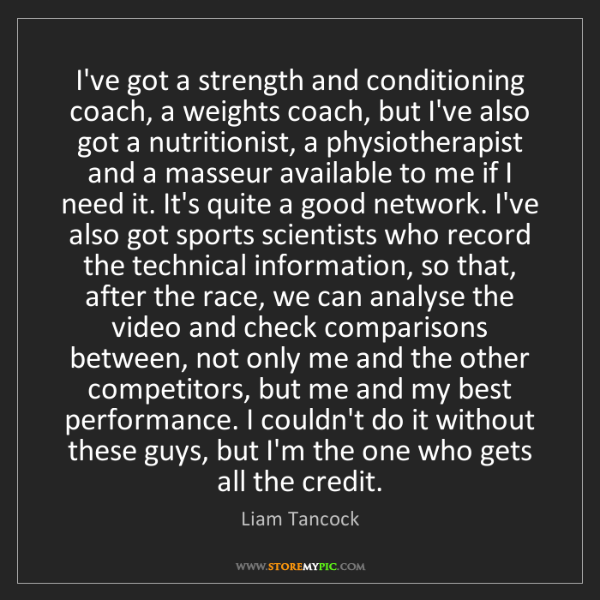 Liam Tancock: I've got a strength and conditioning coach, a weights...