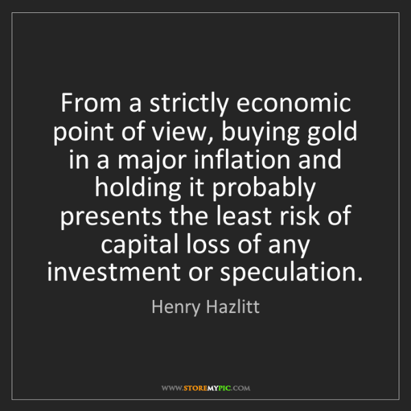 Henry Hazlitt: From a strictly economic point of view, buying gold in...