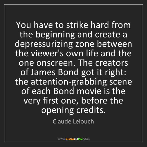 Claude Lelouch: You have to strike hard from the beginning and create...
