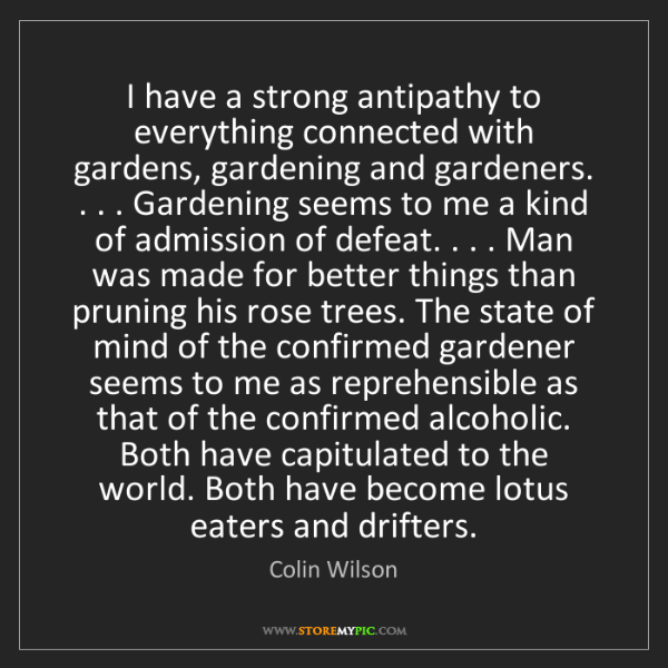 Colin Wilson: I have a strong antipathy to everything connected with...