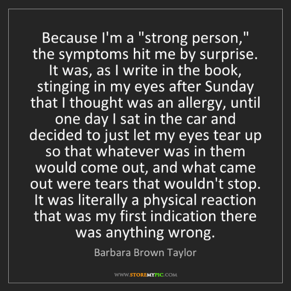 """Barbara Brown Taylor: Because I'm a """"strong person,"""" the symptoms hit me by..."""