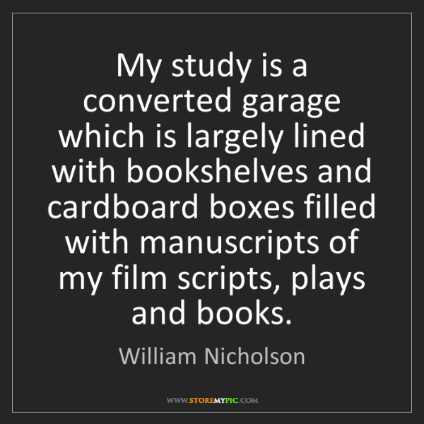 William Nicholson: My study is a converted garage which is largely lined...