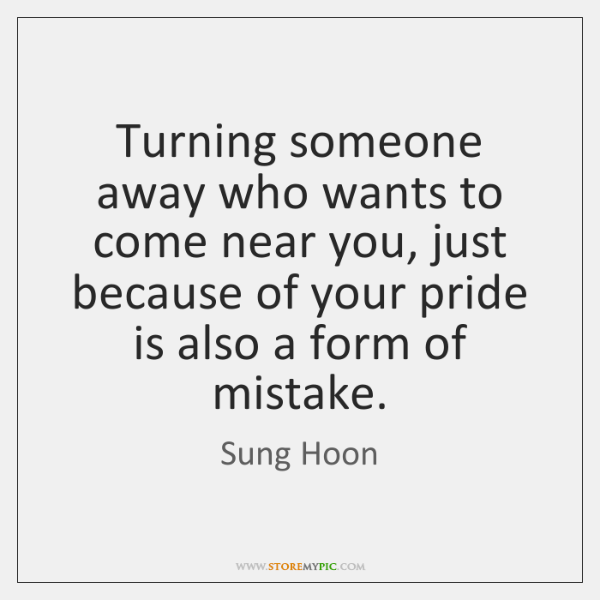 Turning someone away who wants to come near you, just because of ...