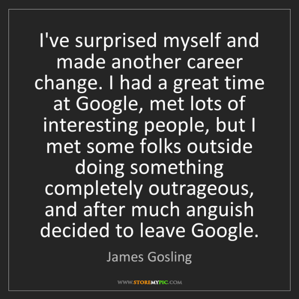 James Gosling: I've surprised myself and made another career change....