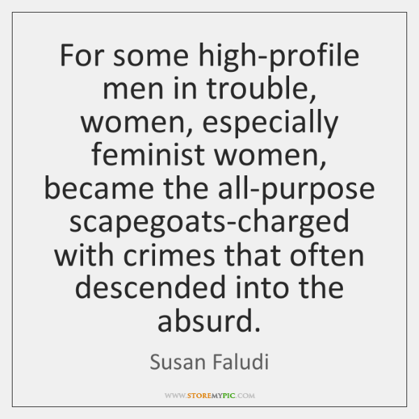 For some high-profile men in trouble, women, especially feminist women, became the ...