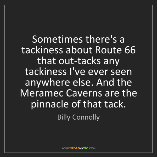 Billy Connolly: Sometimes there's a tackiness about Route 66 that out-tacks...