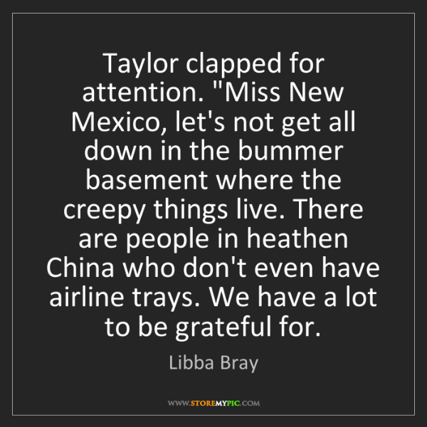 """Libba Bray: Taylor clapped for attention. """"Miss New Mexico, let's..."""