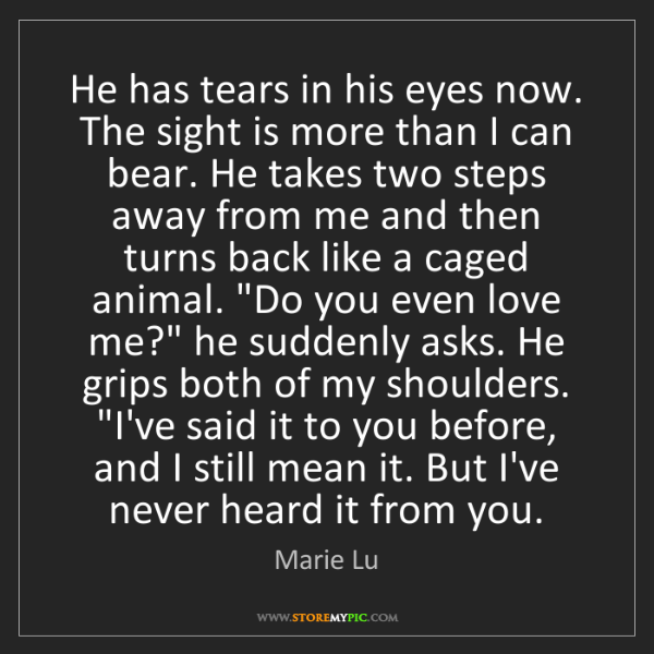 Marie Lu: He has tears in his eyes now. The sight is more than...