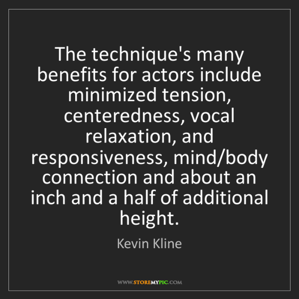 Kevin Kline: The technique's many benefits for actors include minimized...