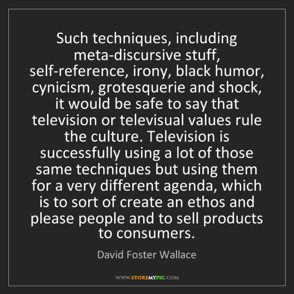 David Foster Wallace: Such techniques, including meta-discursive stuff, self-reference,...