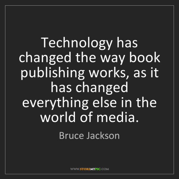 Bruce Jackson: Technology has changed the way book publishing works,...