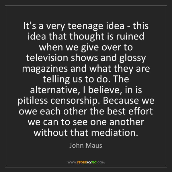 John Maus: It's a very teenage idea - this idea that thought is...