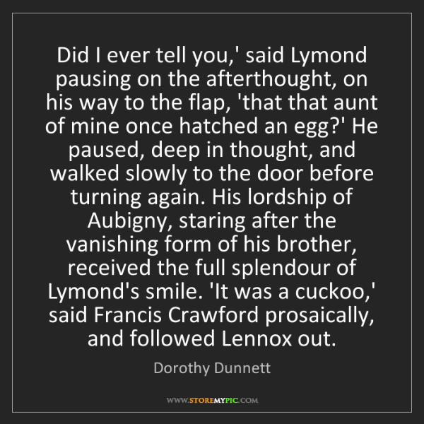 Dorothy Dunnett: Did I ever tell you,' said Lymond pausing on the afterthought,...