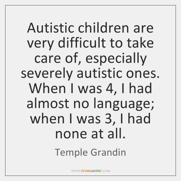 Autistic children are very difficult to take care of, especially severely autistic ...