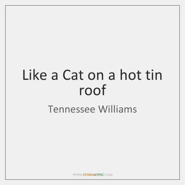 Like a Cat on a hot tin roof