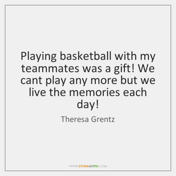 Playing basketball with my teammates was a gift! We cant play any ...