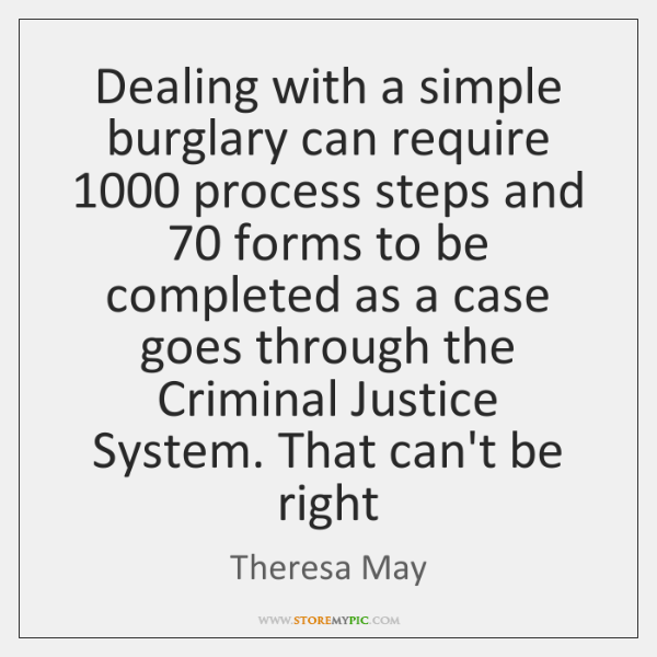 Dealing with a simple burglary can require 1000 process steps and 70 forms to ...