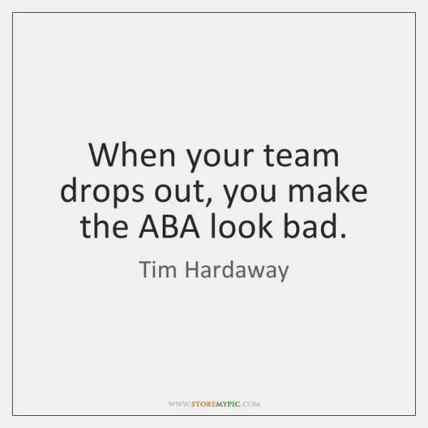 When your team drops out, you make the ABA look bad.