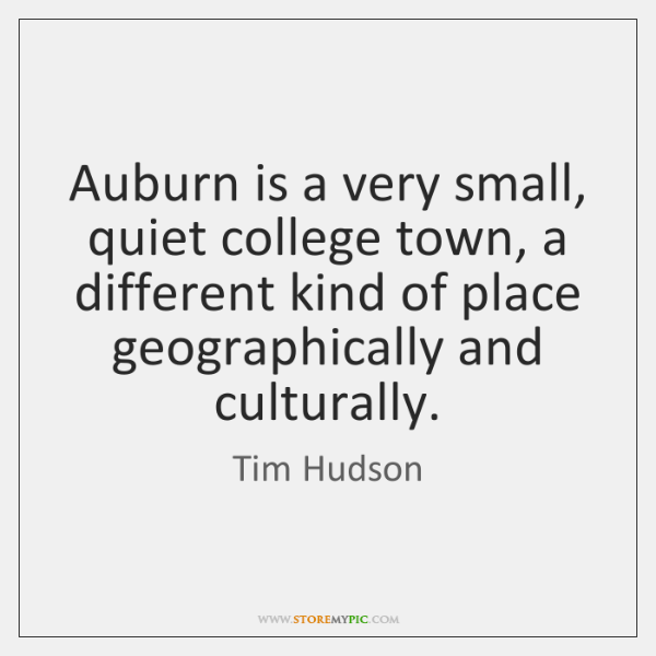 Auburn is a very small, quiet college town, a different kind of ...