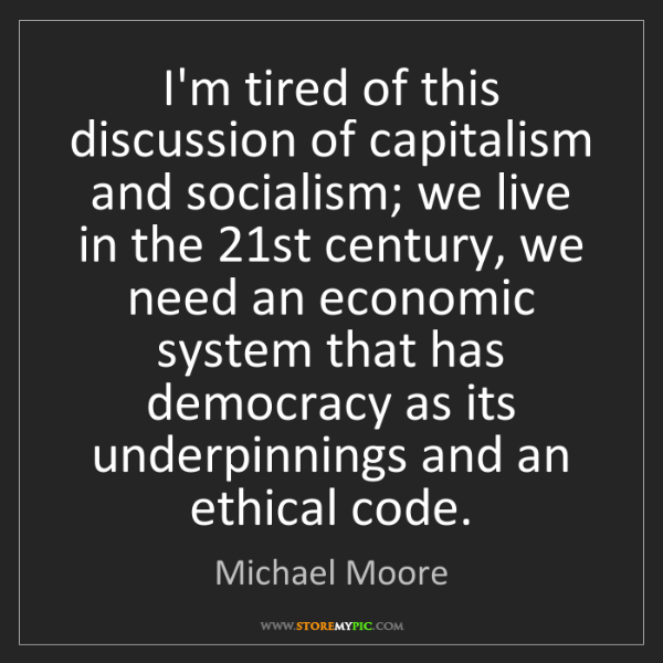 Michael Moore: I'm tired of this discussion of capitalism and socialism;...