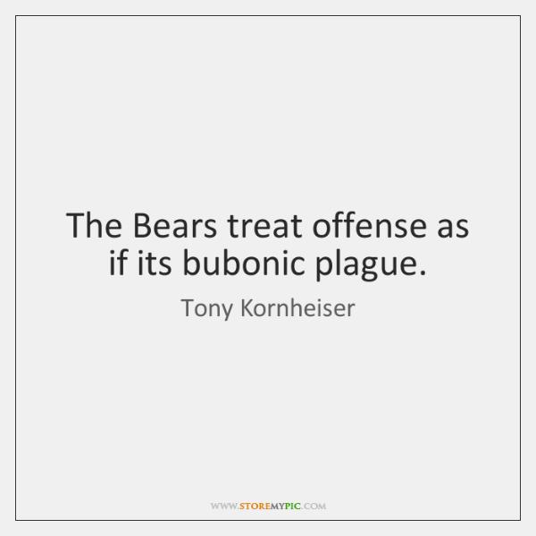 The Bears treat offense as if its bubonic plague.