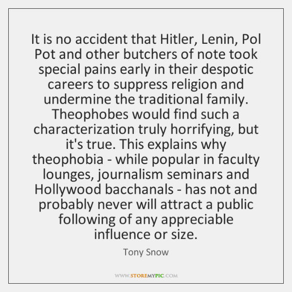 It is no accident that Hitler, Lenin, Pol Pot and other butchers ...