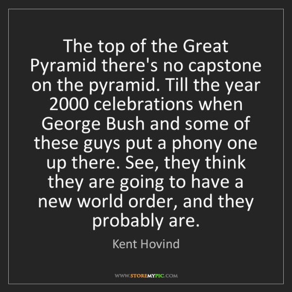 Kent Hovind: The top of the Great Pyramid there's no capstone on the...