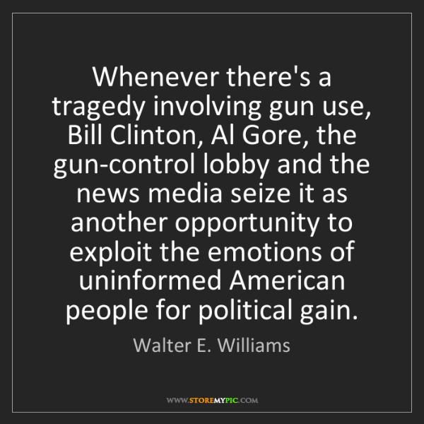 Walter E. Williams: Whenever there's a tragedy involving gun use, Bill Clinton,...