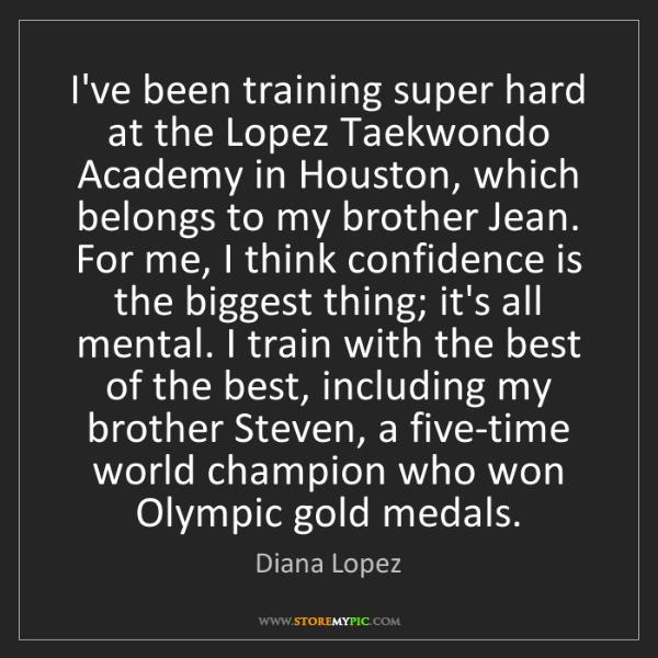 Diana Lopez: I've been training super hard at the Lopez Taekwondo...