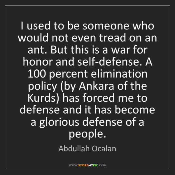 Abdullah Ocalan: I used to be someone who would not even tread on an ant....