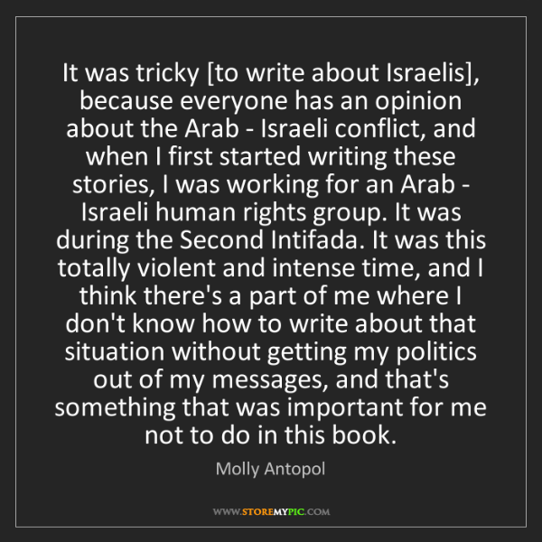 Molly Antopol: It was tricky [to write about Israelis], because everyone...