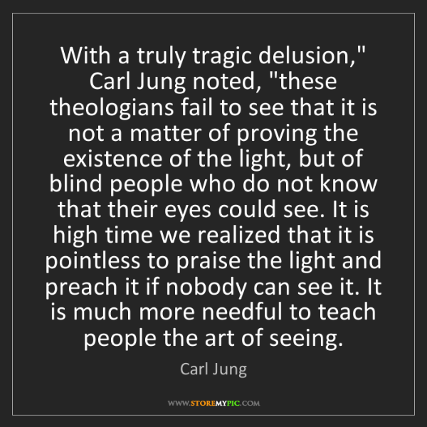"""Carl Jung: With a truly tragic delusion,"""" Carl Jung noted, """"these..."""