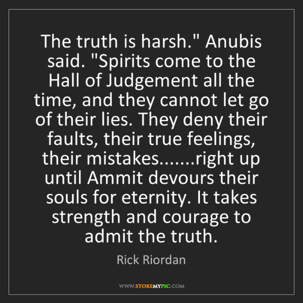 """Rick Riordan: The truth is harsh."""" Anubis said. """"Spirits come to the..."""