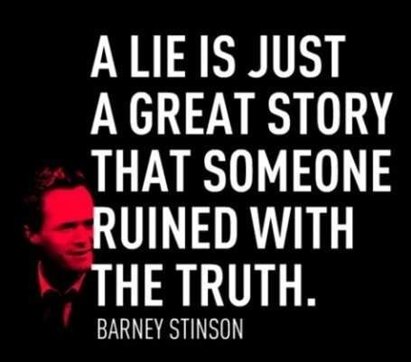 A lie is just a great story that someone ruined with the truth