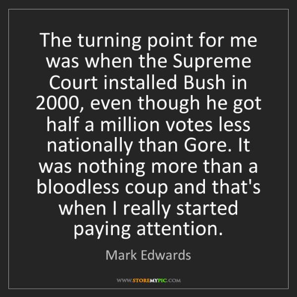 Mark Edwards: The turning point for me was when the Supreme Court installed...
